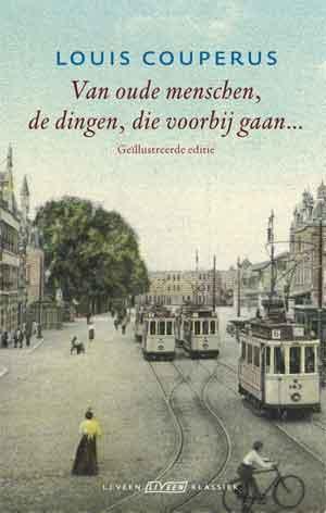 Haagse Schrijvers Louis Couperus Van oude menschen, de dingen, die voorbijgaan