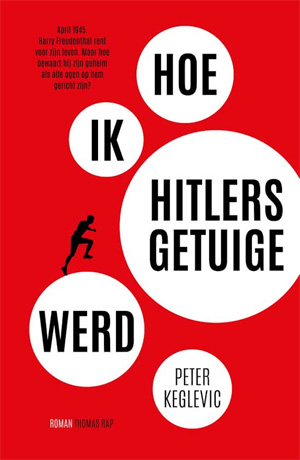 Peter Keglevic Hoe ik Hitlers getuige werd Recensie