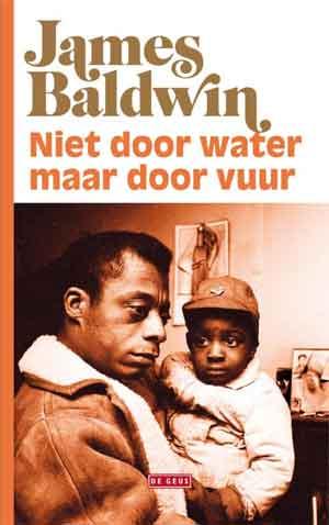 James Baldwin Niet door water, maar door vuur