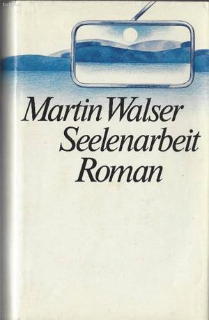 Martin Walser Seelenarbeit Beste Romans 1979