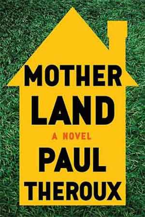 Paul Theroux Mother Land Roman 2017