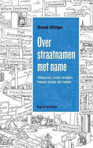 Rene Dings Over straatnamen met name Straatnamen van Schrijvers Schrijfsters