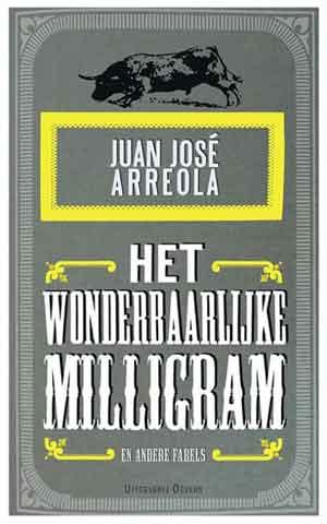 Juan José Arreola Het wonderbaarlijke milligram