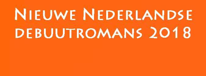 Nieuwe Debuutromans 2018 Nederlandse Debuutromans