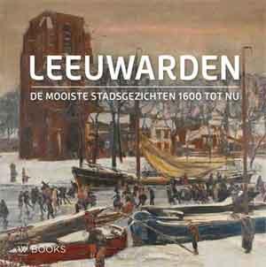 Leeuwarden De mooiste stadsgezichten Schilderijen van Leeuwarden