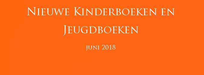 Nieuwe Kinderboeken en Jeugdboeken Juni 2018