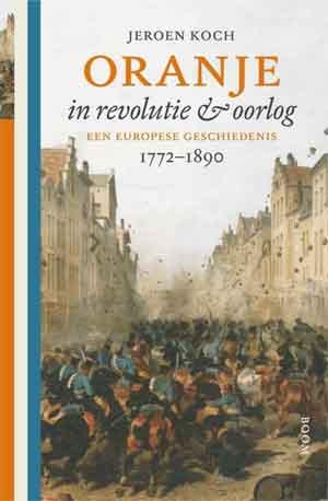 Jeroen Koch Oranje in revolutie en oorlog Recensie