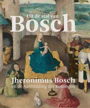 Uit de stal van Bosch recensie Jheronimus Bosch en de Aanbidding der Koningen