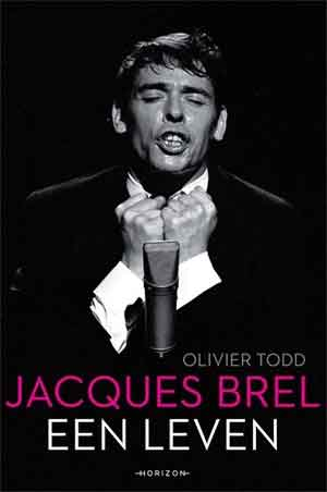 Olivier Todd Jacques Brel Een leven Jacques Brel Biografie