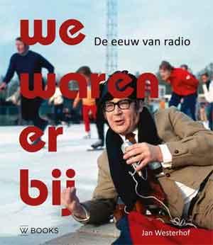 Jan Westerhof We waren erbij Boek over de radio Recensie