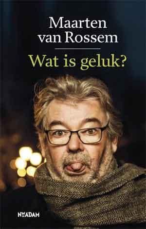 Maarten van Rossem Wat is geluk