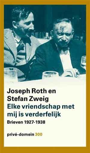 Joseph Roth Stefan Zweig Elke vriendschap met mij is verderfelijk