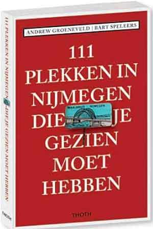 111 Plekken in Nijmegen die je gezien moet hebben Nijmegen Reisgids