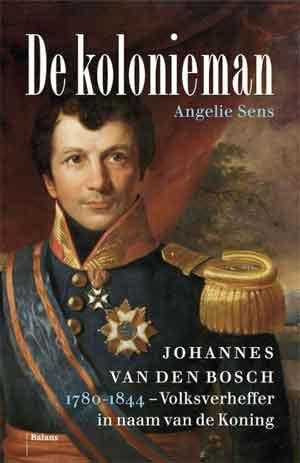 Angelie Sens De kolonieman Biografie Johannes van den Bosch