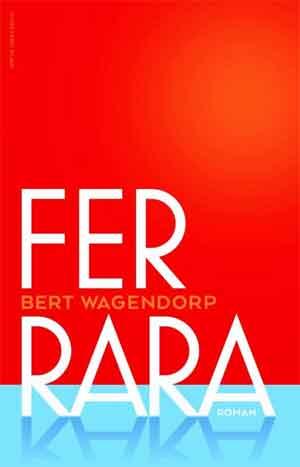 Bert Wagendorp Ferrara Recensie