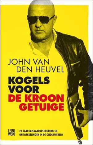 John van den Heuvel Kogels coor de Kroongetuige - Nieuwe Misdaadboeken