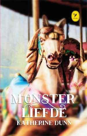 Katherine Dunn Monsterliefde - Colibri-Bibliotheek
