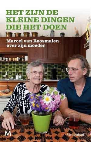 Marcel van Roosmalen Het zijn de kleine dingen die het doen Recensie en Informatie