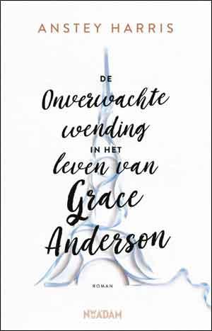 Anstey Harris De onverwachte wending in het leven van Grace Anderson Recensie