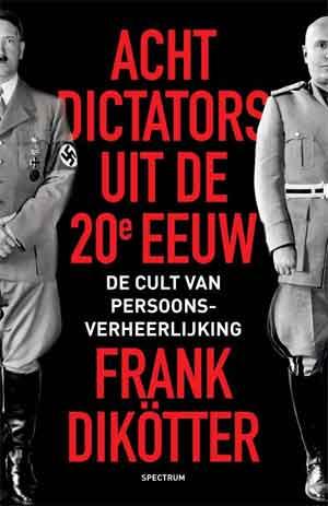 Frank Dikötter Acht dictators uit de twintigste eeuw Recensie