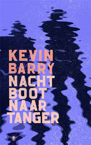 Kevin Barry Nachtboot naar Tanger Recensie