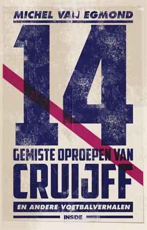 Michel van Egmond 14 gemiste oproepen van Cruijff Recensie Boek met Sportverhalen