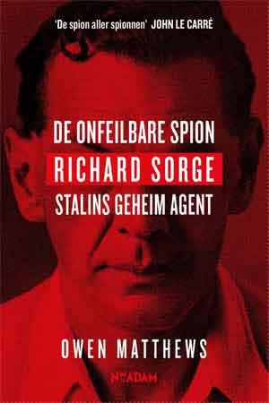 Owen Matthews Richard Sorge De onfeilbare spion Recensie en Informatie