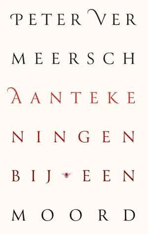 Peter Vermeersch Aantekeningen bij een moord Recensie