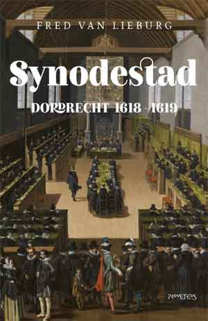 Fred van Lieburg Synodestad Dordrecht 1618-1619 Recensie en Informatie