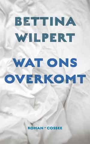 Bettina Wilpers Wat ons overkomt Recensie