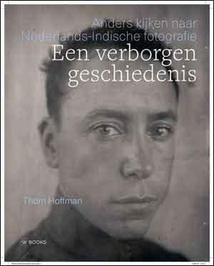 Thom Hoffman Een verborgen geschiedenis Fotoboek Nederlands-Indische fotografie