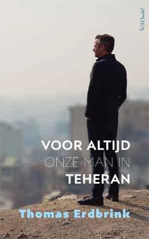 Thomas Erdbrink Voor altijd onze man in Teheran Recensie