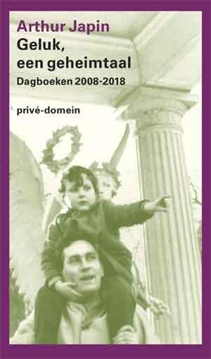 Arthur Japin Geluk, een geheimtaal Dagboeken 2008-2018 Recensie