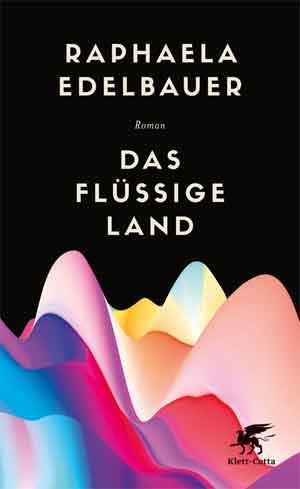 Raphaela Edelbauer Das flüssige Land Recensie