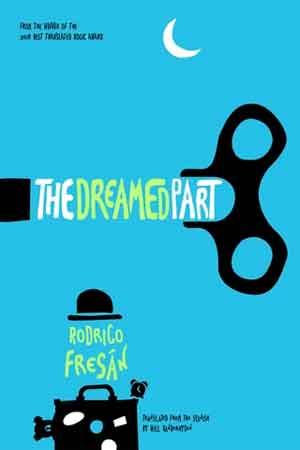 Rodrigo Fresán The Dreamed Part