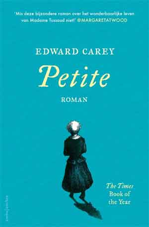 Edward Carey Petite Roman over Madame Tussaud Recensie