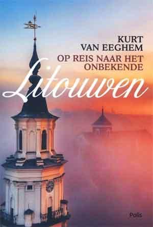 Kurt Van Eeghem Op reis naar het onbekende Litouwen Recensie