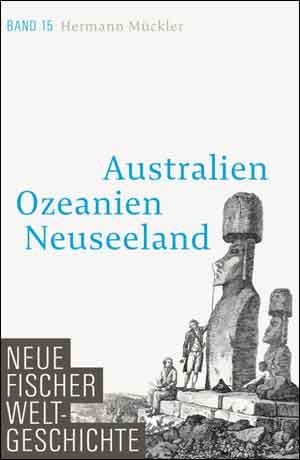 Australien Ozeanien Neuseeland Neue Fischer Weltgeschichte 15 Boek over de Geschiedenis van Australië Oceanië en Nieuw-Zeeland