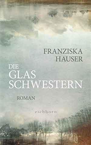 Franziska Hauser Die Glasschwestern Recensie
