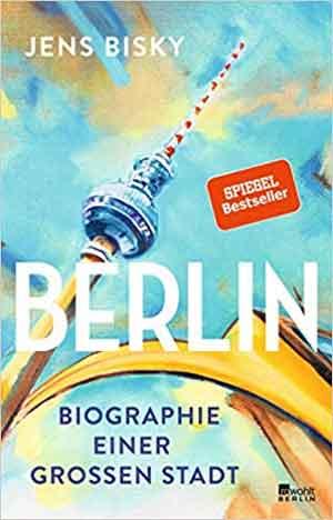 Jens Bisky Berlin Recensie Biographie einer grossen Stadt