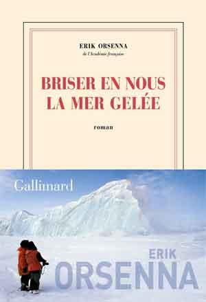 Erik Orsenna Briser en nous la mer gelée Noordpool roman