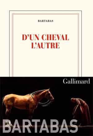 Bartabas D'Un cheval l'autre Autobiografie