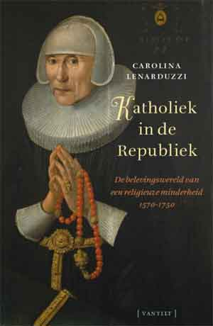 Carolina Lenarduzzi Katholiek in de Republiek Recensie