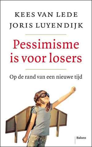 Kees van der Leede Joris Luyendijk Pessimisme is voor losers Recensie