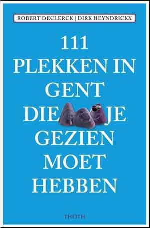 111 Plekken in Gent die je gezien moet hebben Reisgids van Gent