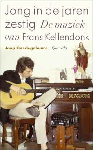 Jaap Goedegebuure Jong in de jaren zestig Recensie Boek over de muziek van Frans Kellendonk