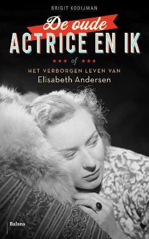Brigit Kooijman De oude actrice en ik Recensie Boek over Elisabeth Anderen