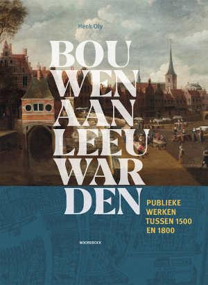 Henk Oly Bouwen aan Leeuwarden Recensie
