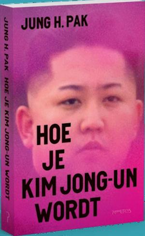 Jung H. Pak Hoe je Kim Jong-Un wordt Recensie