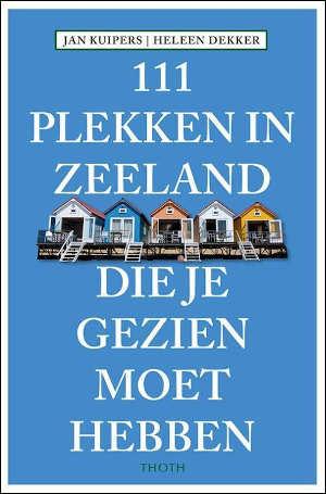 111 Plekken in Zeeland die je gezien moet hebben Zeeland Reisgids